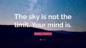 "marilyn monroe quote ""the sky is not the limit your mind is"