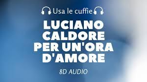 Luciano Caldore - Per un'ora d'amore (8D Audio) - YouTube