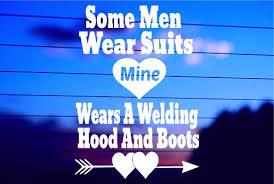 Some Men Wear Boots Mine Wears A Welding Hood And Boots Car Decal Sticker