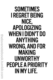 sometimes i regret being nice quotes quotes inspirational