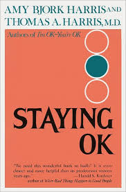 Staying O.K.: How to Maximize Good Feelings and Minimize Bad Ones ...