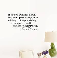 Amazon Com Smoothdecals Wall Sticker Quote If You Re Walking Down The Right Path And You Re Willing To Keep Walking Eventually You Ll Make Progress Barack Obama Vinyl Wall Decal Inspirational Motivational Home Kitchen