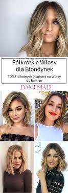 Polkrotkie Wlosy Dla Blondynek Top 21 Modnych Inspiracji Na