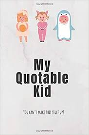 com my quotable kid you can t