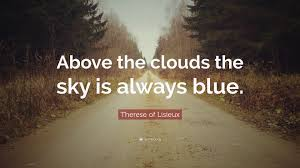 "therese of lisieux quote ""above the clouds the sky is always blue"