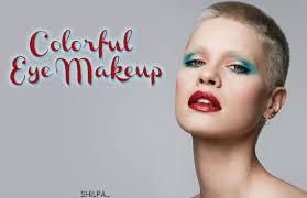 eye shadow colorful eye makeup ideas