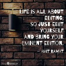 life is all about editing quotes writings by amit rawat