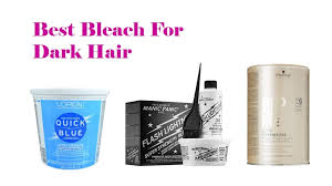 top 7 best bleach for dark hair review