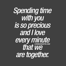 spending time you is so precious cute quotes for him