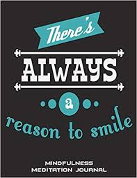 there s always a reason to smile mindfulness meditation journal
