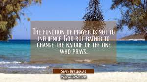 the function of prayer is not to influence god but rather to
