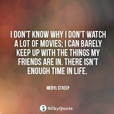 meryl streep quotes i don t know why i don t watch a lot of