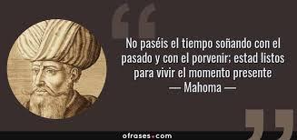 Mahoma: No paséis el tiempo soñando con el pasado y con el ...