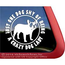 Crazy Dog Lady High Quality Vinyl Standing French Bulldog Window Decal Walmart Com Walmart Com