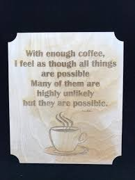 laser engraved coffee sign coffee anything is possible