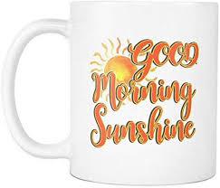 com good morning sunshine morning quotes mug have a
