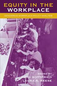 Equity in the Workplace: Gendering Workplace Policy Analysis (Studies in  Public Policy) - Kindle edition by Gottfried, Reese, Gottfried, Heidi,  Reese, Laura, Berggren, Heidi, Bird, Katherine, Gottschall, Karin, Haas,  Linda, Hassett, Wendy,