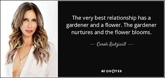 carole radziwill quote the very best relationship has a gardener