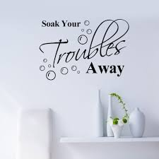 Lovely Soak Your Trouble Away Quote Maxim Inspirational Motto Wall Sticker Decals Home Wall Decoration Removable Inspiration Home Decor Olivia Decor Decor For Your Home And Office