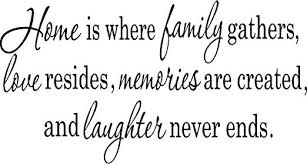 com home is where the family gathers love resides family