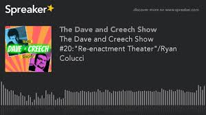 """The Dave and Creech Show #20:""""Re-enactment Theater""""/Ryan Colucci - YouTube"""