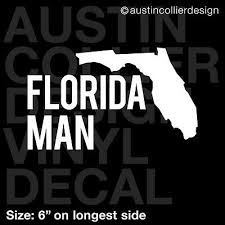 Florida Man Vinyl Decal Car Window Truck Laptop Sticker Joke Meme