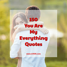 you are my everything quotes and sayings beautiful images