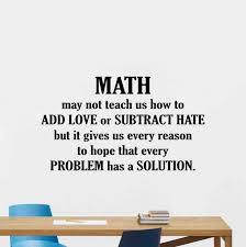 Amazon Com Math Wall Decal Quote Math May Not Teach Us How To Add Love Science Sign Mathematics Classroom Wall Decal Teacher Gift Education Vinyl Sticker Print Study Wall Art Kids School