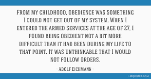 from my childhood obedience was something i could not get out of