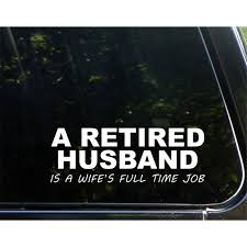 A Retired Husband Is A Wife S Full Time Job 8 3 4 X 3 Vinyl Die Cut Decal Bumper Sticker For Windows Cars Trucks Laptops Etc Sign Depot Sd1 9167 Walmart Com Walmart Com