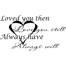 Loved You Then Love You Still Always Have And Always Will Love Quotes Vinyl Wall Decal By Scripture Wall Art 11 X22 Black Walmart Com Walmart Com