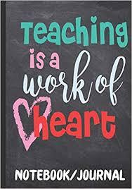 teaching is a work of heart notebook journal teacher appreciation