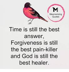 mesmerizing quotes time is still the best answer forgiveness is
