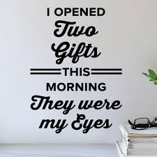 I Opened Two Gifts This Morning They Were My Eyes Wall Decal 0522 Wall Decal Studios Com