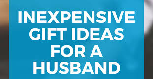inexpensive gift ideas for your husband