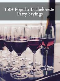 ultimate list of popular bachelorette party sayings drinks