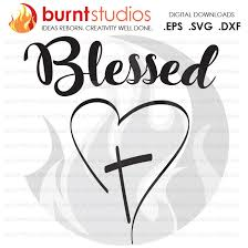 Digital File Blessed With Heart And Cross Cross Christian God Holy Spirit Church Jesus Shirt Decal Design Svg Png Dxf Eps File Burnt Studios