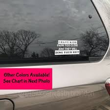 Funny Car Decal I Have Kids Park Too Close And They Will Ding Etsy