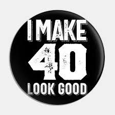 look good t shirt 40th birthday gift