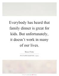 everybody has heard that family dinner is great for kids but
