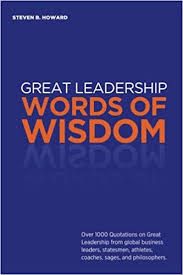 great leadership words of wisdom over quotations on great