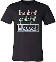 inspiring life quotes tee shirt thankful grateful blessed
