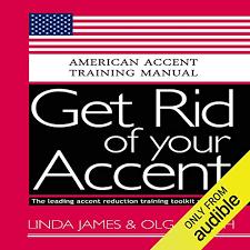Amazon.com: Get Rid of Your Accent: General American: American Accent  Training Manual (Audible Audio Edition): Olga Smith, Linda James, Rebekkah  Hilgraves, Brock Powell, Olga Smith BATCS: Audible Audiobooks