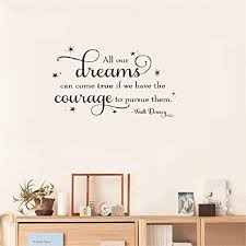 Amazon Com Vinly Art Decal Words Quotes Wall Sticker Quote All Our Dreams Can Come True If We Have The Courage To Pursue Them Walt Disney Vinyl Wall Decal Inspirational Motivational For Bedroom