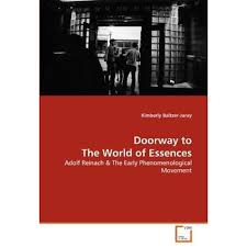 Doorway to The World of Essences: Adolf Reinach & The Early  Phenomenological Movement by Kimberly Baltzer-Jaray