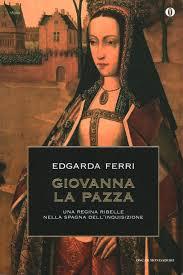 Giovanna la Pazza - Edgarda Ferri - Biografie Diari e Memorie ...