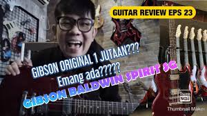 GIBSON ORIGINAL 1 JUTAAN???REVIEW LENGKAP GIBSON BALDWIN SPIRIT SG-ROLLY  AGUSTINUS - YouTube