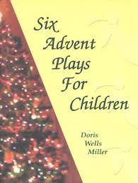 Six Advent Plays for Children: Doris Wells Miller: 9780788024078 -  Christianbook.com