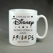 disney songs friends tv show quotes mug present funny gift friend