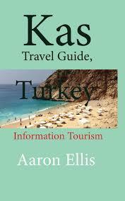 Kas Travel Guide, Turkey: Information Tourism: Ellis, Aaron: 9781670946317:  Amazon.com: Books